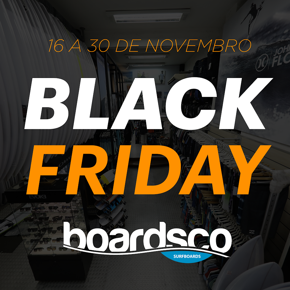 "b6a56dd444 Boards Co - Vai começar a real ""Black Friday"" do Surf"