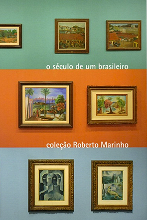 The Century of a Brazilian: Roberto Marinho's Collection